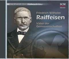 CD: Friedrich Wilhelm Raiffeisen - Vater der Genossenschaften